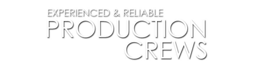 Experienced & Reliable Production Crews